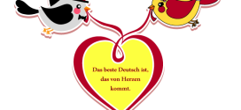 Das beste Deutsch ist, das von Herzen kommt.